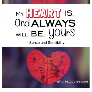 """My heart is, and always will be, yours."""" – Sense and Sensibility ..."""