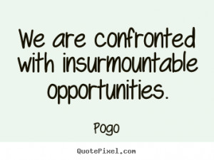 Quotes about inspirational - We are confronted with insurmountable ...