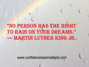 """... has the right to rain on your dreams."""" ― Martin Luther King Jr"""