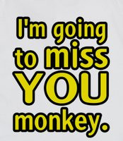 GOING TO MISS YOU MONKEY (FRONT TEXT & BACK SAD MONKEY) - Alan's quote ...