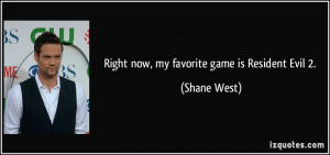Right now, my favorite game is Resident Evil 2. - Shane West