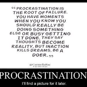 Quotes Picture: procrastination is the root of failure you have ...