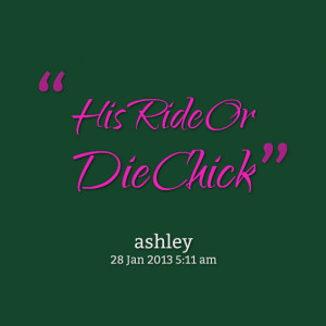 Quotes Picture: his ride or die chick