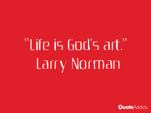 larry norman quotes life is god s art larry norman