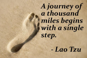 journey of a thousand miles begins with a single step.