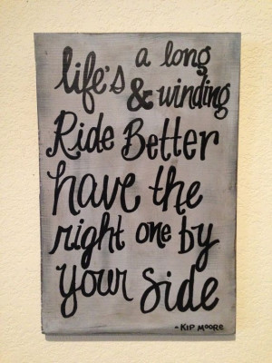 Kip moore quote, life's a long and winding road, better have the right ...