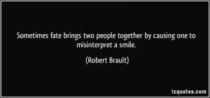 Sometimes fate brings two people together by causing one to ...