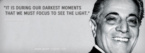 Aristotle Onassis - It is during our darkest moments that we must ...