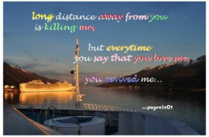 distance away from you is killing me, but everytime you say that you ...
