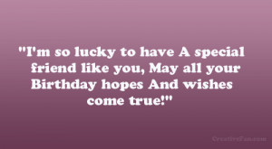 ... friend like you, May all your Bday hopes And wishes come true