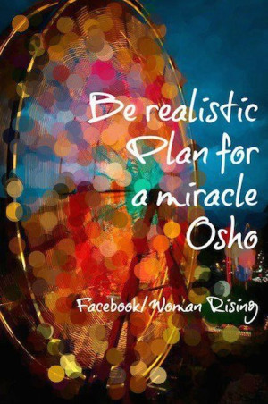 be realistic, plan for a miracle osho picture quote