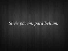 From the Latin ~ Si vis pacem para bellum ~Mine is quite rusty, but ...