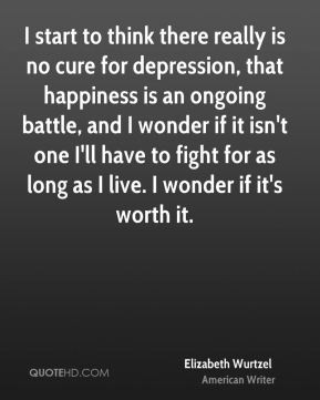 happiness is an ongoing battle and I wonder if it isn 39 t one I 39 ll ...