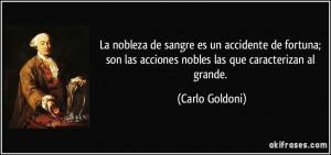 ... las acciones nobles las que caracterizan al grande. (Carlo Goldoni