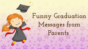 Funny Graduation Messages from Parents