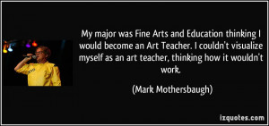 My major was Fine Arts and Education thinking I would become an Art ...