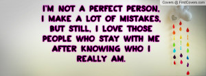 NOT A PERFECT PERSON, I MAKE A LOT OF MISTAKES, BUT STILL, I LOVE ...