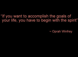 If you want to accomplish the goals of your life you have to begin