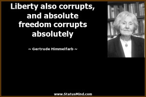Liberty And Freedom Quotes Liberty also corrupts