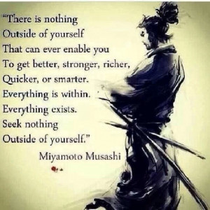 Seek nothing outside of yourself.