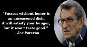 Success without honor is an unseasoned dishit will satisfy your hunger ...
