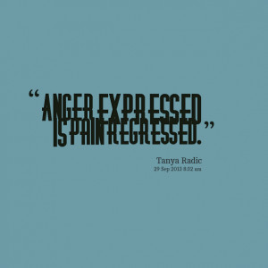 Quotes Picture: anger expressed is pain regressed