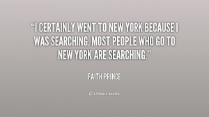 certainly went to New York because I was searching. Most people who ...
