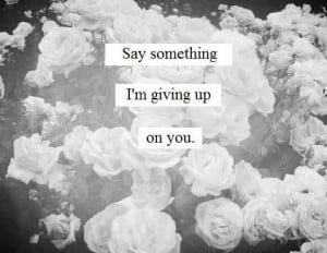Say Something. I'm Giving up on you #christinaaguilera