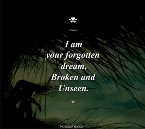 Cute Emo Love Quotes I am your forgotten dream Broken and unseen I am ...