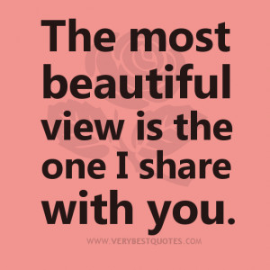beautiful LOVE QUOTES, The most beautiful view is the one I share with ...