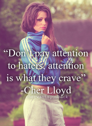 going to have to agree with cher. :) haters gonna hate it's what ...
