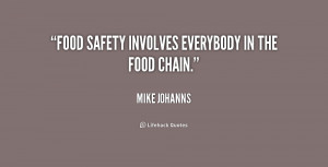 """Food safety involves everybody in the food chain."""""""