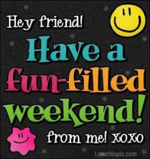 have a fun weekend