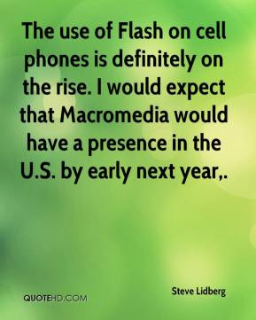 Steve Lidberg - The use of Flash on cell phones is definitely on the ...