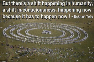 But there's a shift happening in humanity, a shift in consciousness ...