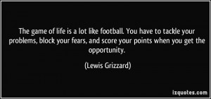 The game of life is a lot like football. You have to tackle your ...