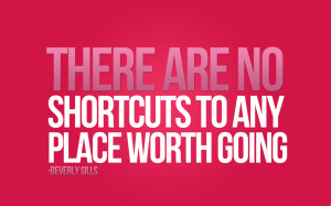 ... -There-are-no-shortcuts-to-any-place-worth-going.-Beverly-Sills