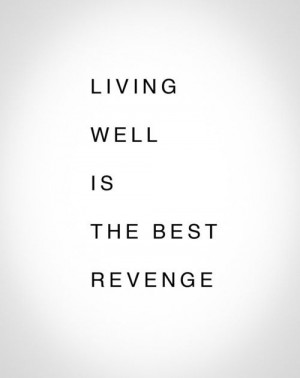 The best revenge is showing the people who let you down how much ...