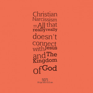 Quotes Picture: christian narcissism = all that really really doesn't ...