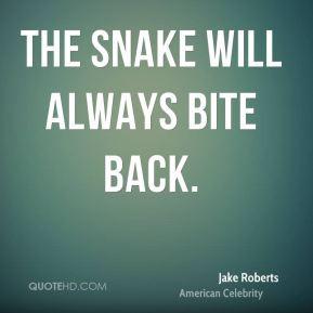Jake Roberts - The snake will always bite back.