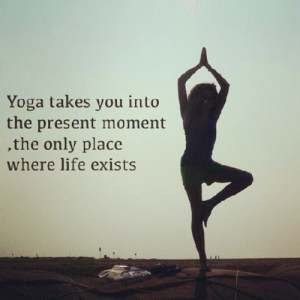 Runner Things #1145: Yoga takes you into the present moment, the only ...