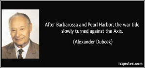 After Barbarossa and Pearl Harbor, the war tide slowly turned against ...