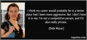 ... not a competitive person, and I'm also really private. - Debi