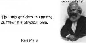 ... only antidote to mental suffering is physical pain - quotespedia.info