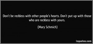 Don't be reckless with other people's hearts. Don't put up with those ...
