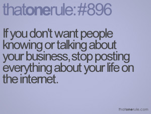 If you don't want people knowing or talking about your business, stop ...
