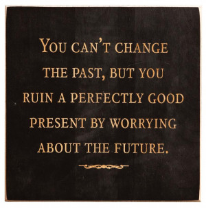 You Can't Change The Past But You... Inspirational Plaque- Made in USA