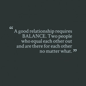 Quotes Picture: a good relationship requires balance two people who ...