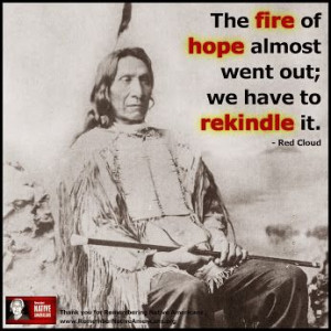 ... out we have to rekindle it chief red cloud # native american # quote
