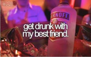 Get drunk with my best friend